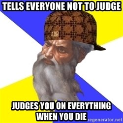 Scumbag God - Tells everyone not to judge judges you on everything when you die