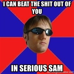 Zeb89 - I CAN BEAT THE SHIT OUT OF YOU IN SERIOUS SAM