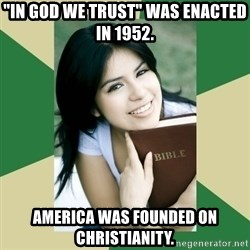 "Condescending Christian - ""In God we Trust"" was enacted in 1952. America was founded on Christianity."