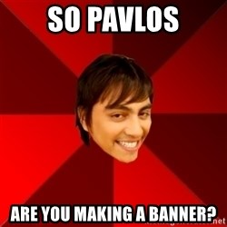 Un dia con paoly - so pavlos are you making a banner?