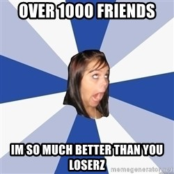 Annoying Facebook Girl - over 1000 friends im so much better than you loserz