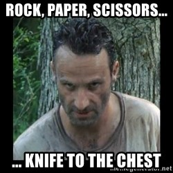 Badass Rick - rock, paper, scissors... ... knife to the chest