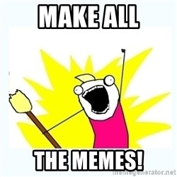 All the things - MAke All the memes!