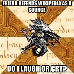 History Major Heraldic Beast - Friend defends wikipedia as a source do i laugh or cry?