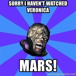 Rhyming Nemesis - sorry I haven't watched Veronica MARS!