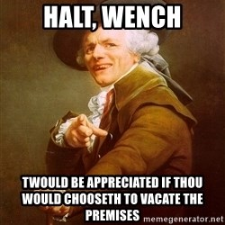 Joseph Ducreux - halt, wench Twould be appreciated if thou would chooseth to vacate the premises