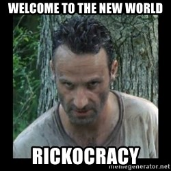 Badass Rick - WELcome to the NEW world Rickocracy