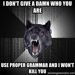 Insanity Wolf - I don't give a damn who you are use proper grammar and i won't kill you