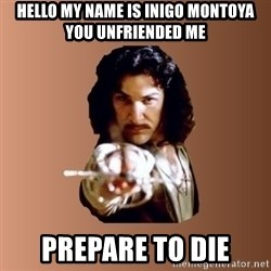 Prepare To Die - Hello my name is Inigo Montoya you unfriended me prepare to die