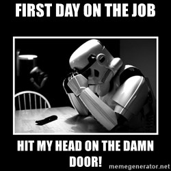 Sad Trooper - first day on the job hit my head on the damn door!