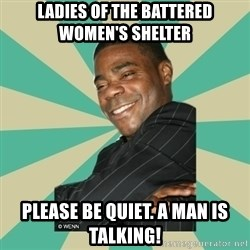 Tracy Morgan - Ladies of the battered women's shelter please be quiet. a man is talking!