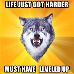 Courage Wolf - Life just got harder MUst have   leveled up