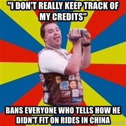 """Fat Coaster Enthusiast - """"I don't really keep track of my credits"""" Bans everyone who tells how he didn't fit on rides in china"""