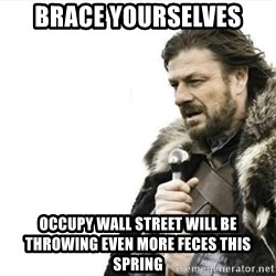 Prepare yourself - BRACE YOURSELVES OCCUPY WALL STREET WILL BE THROWING EVEN MORE FECES THIS SPRING