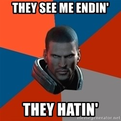 Shepard Says - they see me endin' they hatin'