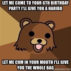Pedobear - Let me come to your 6th birthday party I'll give you a haribo let me cum in your mouth i'll give you the whole bag