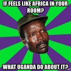 Mad Kony - if feels like africa in your room? What Uganda do about it?