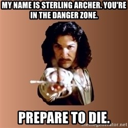 Prepare To Die - my name is sterling archer. You're in the Danger zone. prepare to die.