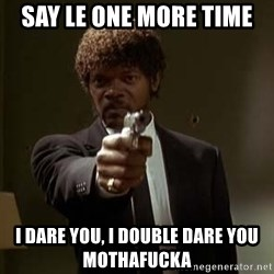 Jules Pulp Fiction - Say le one more time i dare you, i double dare you mothafucka