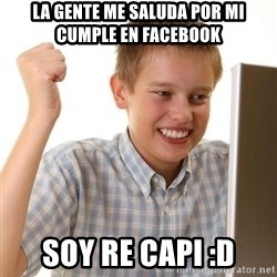 Noob kid - LA GENTE ME SALUDA POR MI CUMPLE EN FACEBOOK SOY RE CAPI :D