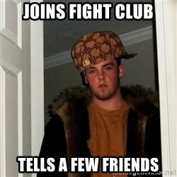Less Scumbag Scumbag Steve - joins fight club tells a few friends