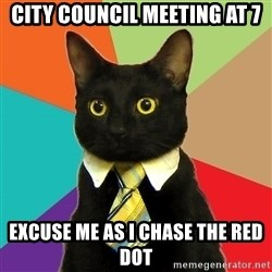 Business Cat - city council meeting at 7 excuse me as i chase the red dot