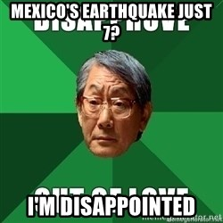 High Expectation Asian Father - MExico's Earthquake Just 7? I'M DISAPPOINTED