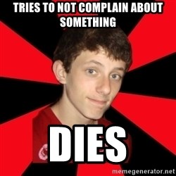 the snob - tries to not complain about something dies