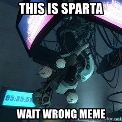 GLaDOS - this is sparta wait wrong meme