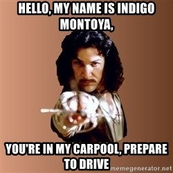 Prepare To Die - Hello, my name is indigo Montoya, You're in my carpool, prepare to drive