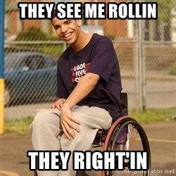 Drake Wheelchair - they see me rollin they right'in