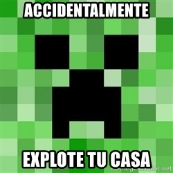 Minecraft Creeper Meme - accidentalmente explote tu casa