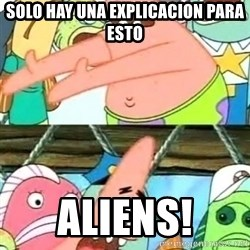 Push it Somewhere Else Patrick - solo hay una explicacion para esto aliens!