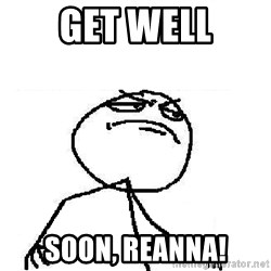 Fuck Yeah - Get well Soon, reanna!