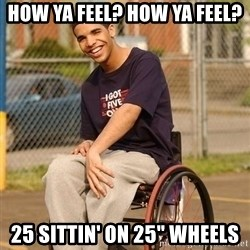 "Drake Wheelchair - How ya feel? how ya feel? 25 sittin' on 25"" Wheels"