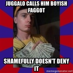 derpy dale - JuggalO Calls Him Boyish Faggot Shamefully doesn't deny it