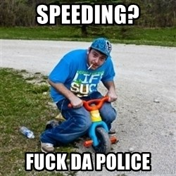 Thug Life on a Trike - Speeding? FUCK DA POLICE