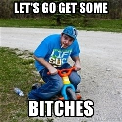 Thug Life on a Trike - let's go get some bitches