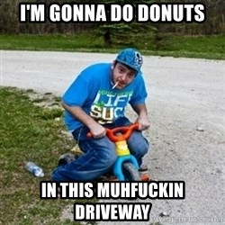 Thug Life on a Trike - I'm gonna do donuts in this muhfuckin driveway