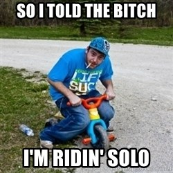Thug Life on a Trike - So i told the bitch i'm ridin' solo