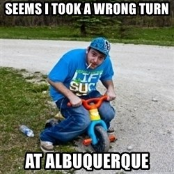 Thug Life on a Trike - Seems i took a wrong turn at ALBUQUERQUE