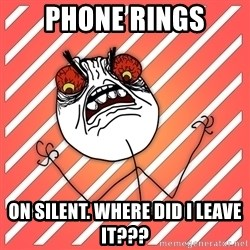 iHate - Phone Rings On Silent. WHERE DID I LEAVE IT???