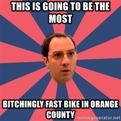 Buster Bluth Arr. - This is going to be the most bitchingly fast bike in orange county