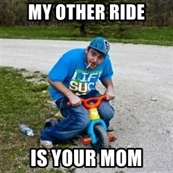 Thug Life on a Trike - My other ride is your mom