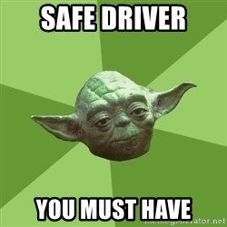 Advice Yoda Gives - safe driver you must have