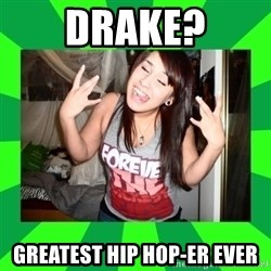 THE TISA - drake? greatest hip hop-er ever