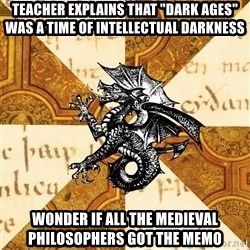 """History Major Heraldic Beast - Teacher explains that """"dark ages"""" was a time of intellectual darkness wonder if all the Medieval philosophers got the memo"""