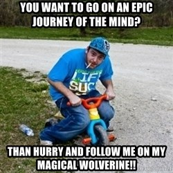Thug Life on a Trike - you want to go on an epic journey of the mind? than hurry and follow me on my magical wolverine!!