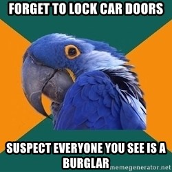 Paranoid Parrot - forget to lock car doors suspect everyone you see is a burglar