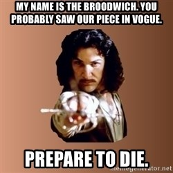 Prepare To Die - My name is the broodwich. you probably saw our piece in vogue. prepare to die.
